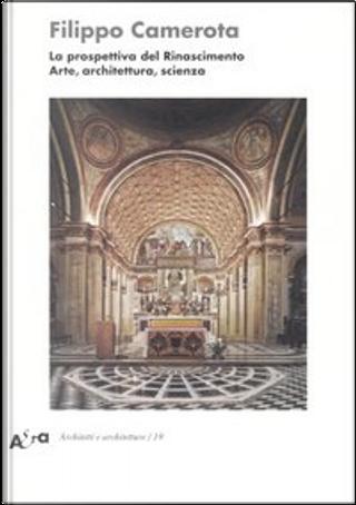 La prospettiva del Rinascimento by Filippo Camerota
