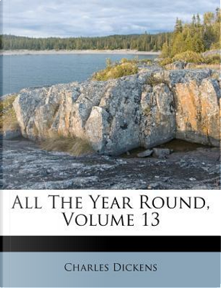 All the Year Round, Volume 13 by Charles Dickens