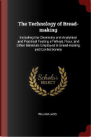 The Technology of Bread-Making by William Jago