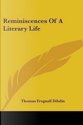 Reminiscences of a Literary Life by Thomas Frognall Dibdin