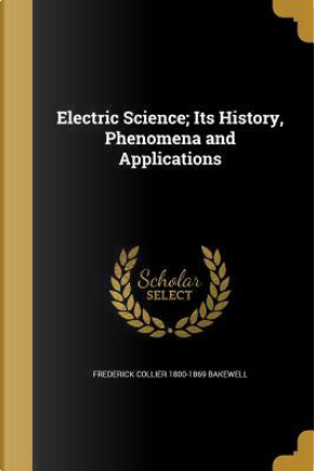 ELECTRIC SCIENCE ITS HIST PHEN by Frederick Collier 1800-1869 Bakewell