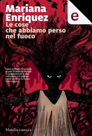 Le cose che abbiamo perso nel fuoco by Mariana Enríquez