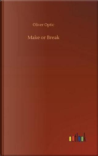 Make or Break by Oliver Optic