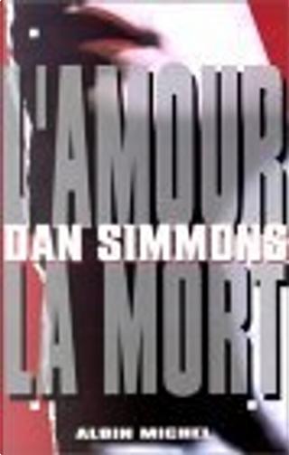 L'amour, la mort by Dan Simmons