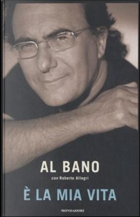 È la mia vita by Al Bano, Roberto Allegri