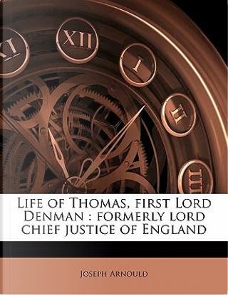 Life of Thomas, First Lord Denman by Joseph Arnould