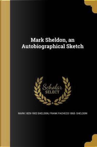 MARK SHELDON AN AUTOBIOGRAPHIC by Mark 1829-1902 Sheldon
