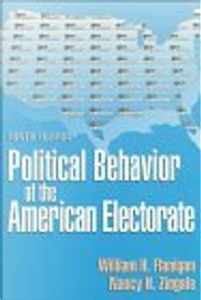 Political Behavior of the American Electorate by Nancy H. Zingale, William H. Flanigan
