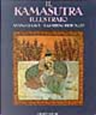 Il kamasutra illustrato - Ananga-Ranga - Il giardino profumato by Kalyāṇamalla, Vātsyāyana, ʻOmar ben Muḥammad al- Nafzāwī