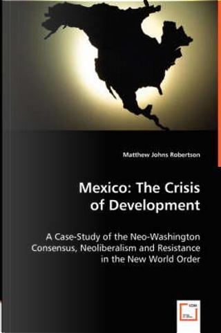 Mexico, The Crisis of Development by Matthew Johns Robertson