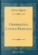 Grammatica Latino-Francica (Classic Reprint) by Petrus Ramus