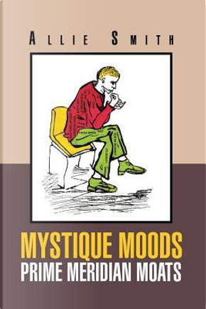 Mystique Moods Prime Meridian Moats by Allie Smith