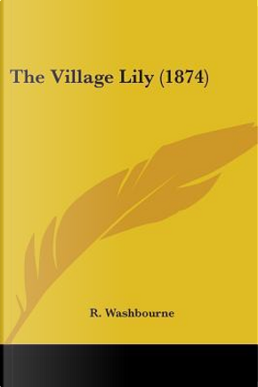 The Village Lily by R. Washbourne