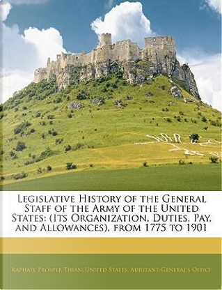 Legislative History of the General Staff of the Army of the by United States.