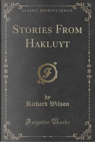 Stories From Hakluyt (Classic Reprint) by Richard Wilson
