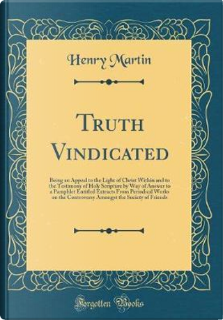 Truth Vindicated by Henry Martin