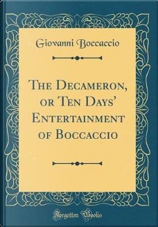 The Decameron, or Ten Days' Entertainment of Boccaccio (Classic Reprint) by Giovanni Boccaccio