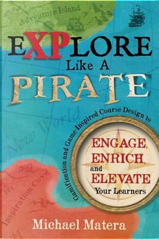 Explore Like a Pirate by Michael Matera