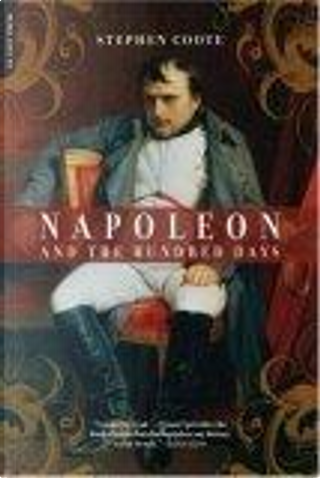 Napoleon and the Hundred Days by Stephen Coote