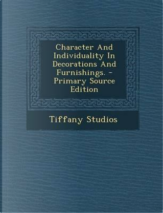 Character and Individuality in Decorations and Furnishings. by Tiffany Studios