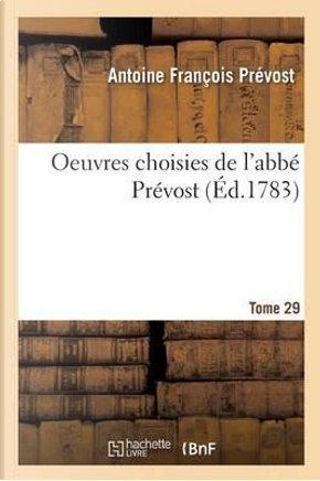 Oeuvres Choisies Tome 29 by Prevost-a