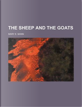 The Sheep and the Goats by Mary E. Mann