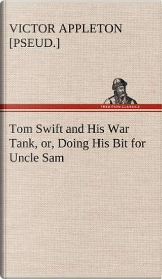 Tom Swift and His War Tank, or, Doing His Bit for Uncle Sam by Victor [pseud. ] Appleton
