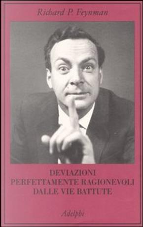 Deviazioni perfettamente ragionevoli dalle vie battute by Richard P. Feynman