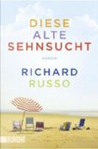 Diese alte Sehnsucht by Richard Russo