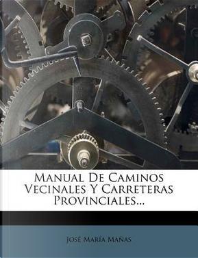 Manual de Caminos Vecinales y Carreteras Provinciales. by Jose Maria Manas