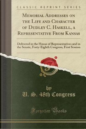 Memorial Addresses on the Life and Character of Dudley C. Haskell, a Representative From Kansas by U. S. th Congress