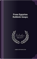 From Egyptian Rubbish-Heaps; by James Hope Moulton