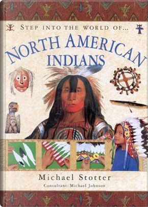 Step into the World of North American Indians by Michael Stotter