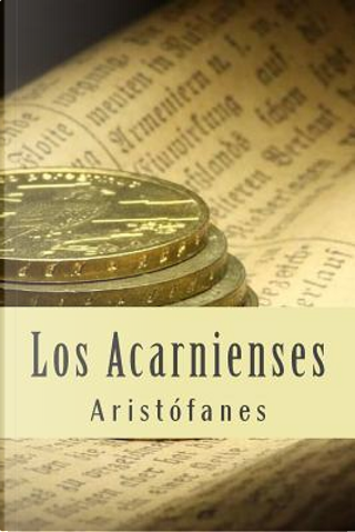 Los acarnienses/ The Acharnians by Aristophanes