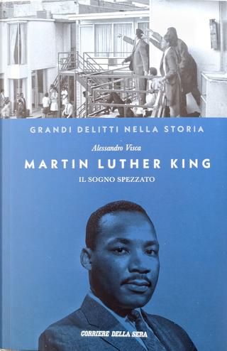 Martin Luther King: il sogno spezzato by Alessandro Visca