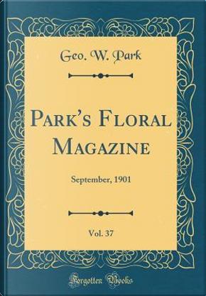 Park's Floral Magazine, Vol. 37 by Geo. W. Park