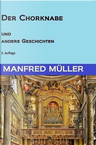 Der Chorknabe Und Andere Geschichten by Manfred Müller