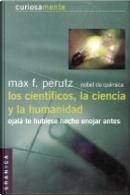 Cientificos, la ciencia y la humanidad by Max F. Perutz