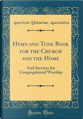 Hymn and Tune Book for the Church and the Home by American Unitarian Association