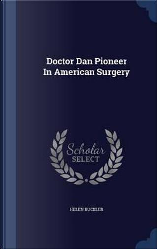 Doctor Dan Pioneer in American Surgery by Helen Buckler