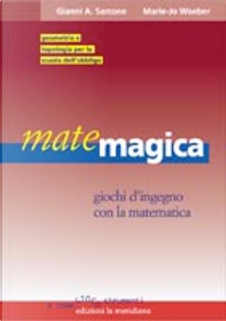 Matemagica by Gianni A. Sarcone, Marie J. Waeber