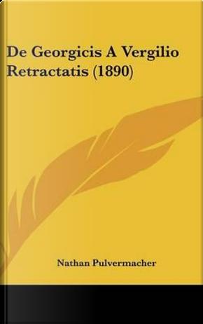 de Georgicis a Vergilio Retractatis (1890) by Nathan Pulvermacher