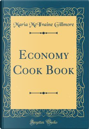 Economy Cook Book (Classic Reprint) by Maria McIlvaine Gillmore