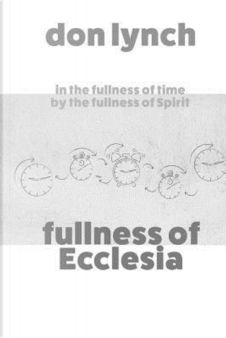 Fullness of Ecclesia by Don Lynch