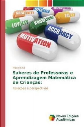 Saberes de Professoras e Aprendizagem Matemática de Crianças by Miguel Silva