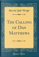 The Calling of Dan Matthews (Classic Reprint) by Harold Bell Wright