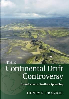 The Continental Drift Controversy by Henry R. Frankel