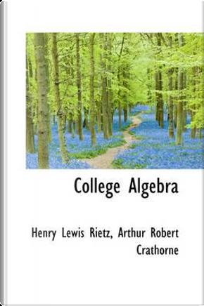 College Algebra by Henry Lewis Rietz