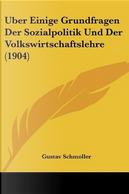 Uber Einige Grundfragen Der Sozialpolitik Und Der Volkswirtschaftslehre (1904) by Gustav Schmoller