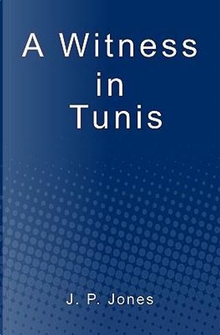 A Witness in Tunis by J. P. Jones
